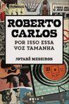 Capa do livro 'Roberto Carlos – Por isso essa voz tamanha', de Jotabê Medeiros